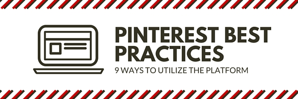 Pinterest Best Practices: 9 Ways to Utilize the Platform
